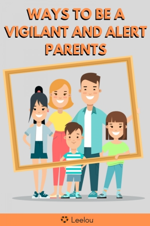 Ways To Be a Vigilant and Alert Parents