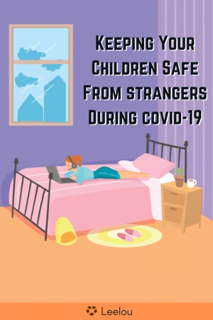 Keeping Your Children Safe From Strangers During The COVID-19
