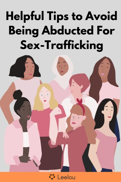 Helpful Tips to Avoid Being Abducted For Sex-Trafficking